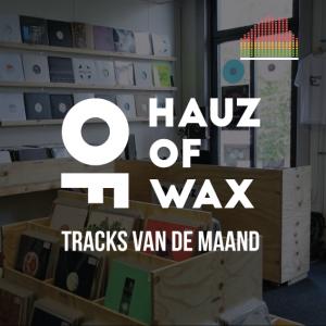 Tracks van de Maand - Hauz of Wax