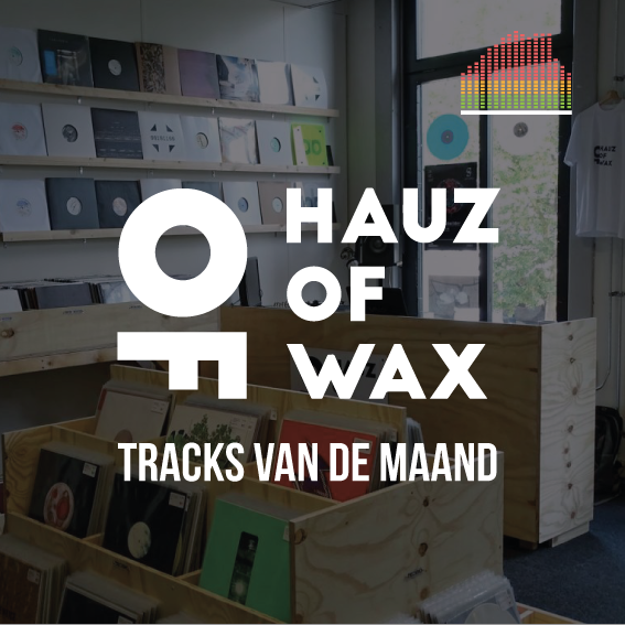 Tracks van de Maand - Hauz of Wax